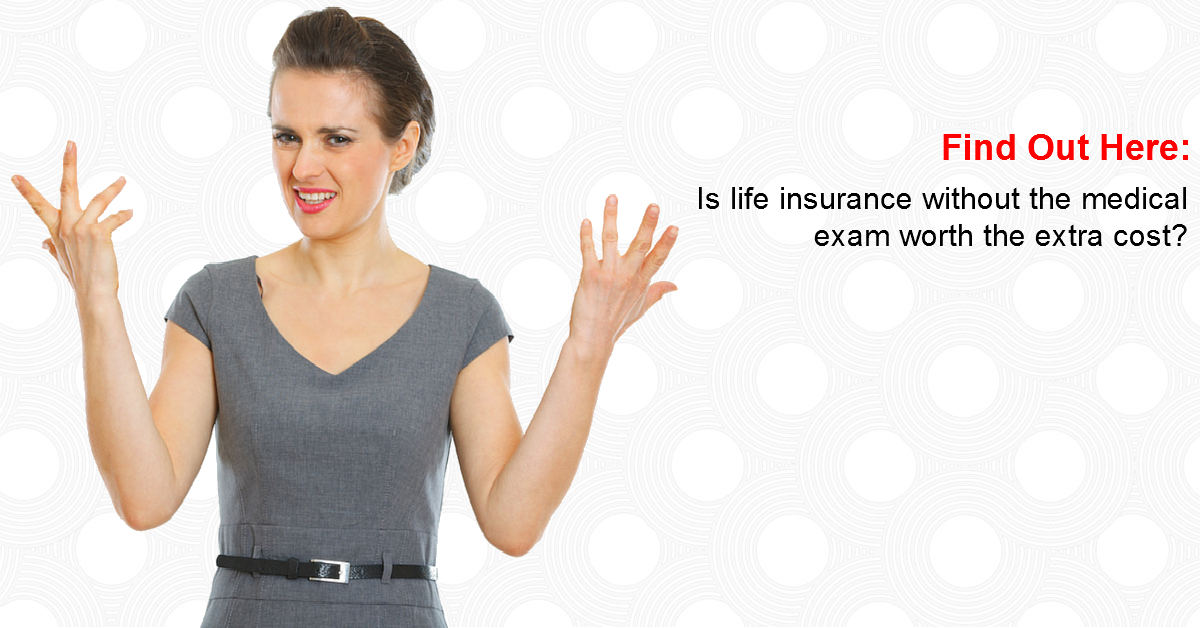 Is life insurance without the medical exam worth the extra cost